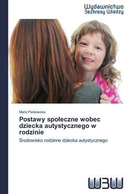 Postawy Spo Eczne Wobec Dziecka Autystycznego W Rodzinie (Paperback)