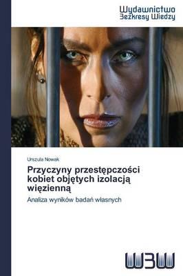 Przyczyny Przest Pczo CI Kobiet Obj Tych Izolacj Wi Zienn (Paperback)