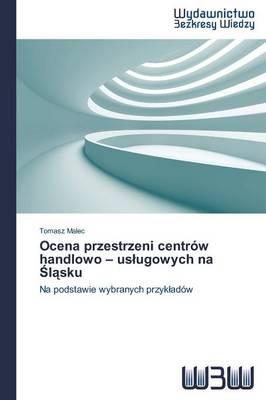 Ocena Przestrzeni Centrow Handlowo - Us Ugowych Na L Sku (Paperback)