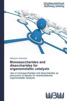 Monosaccharides and Disaccharides for Organometallic Catalysis (Paperback)