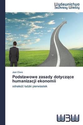 Podstawowe Zasady Dotycz Ce Humanizacji Ekonomii (Paperback)