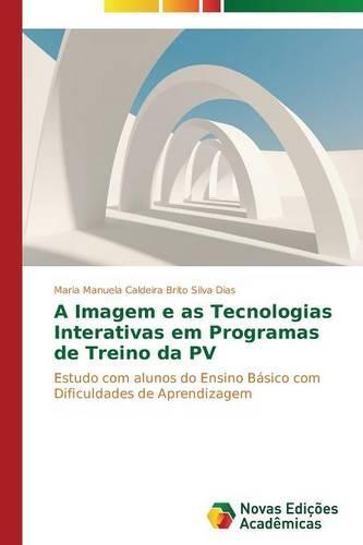 A Imagem E as Tecnologias Interativas Em Programas de Treino Da Pv (Paperback)