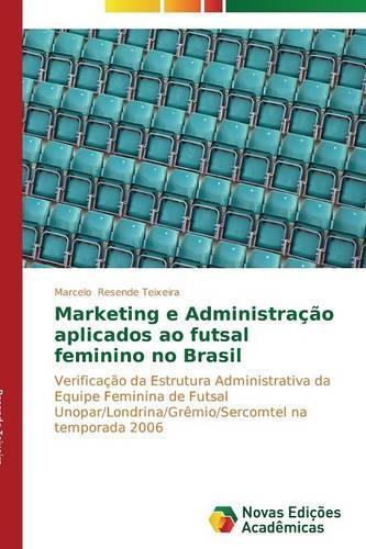 Marketing E Administracao Aplicados Ao Futsal Feminino No Brasil (Paperback)