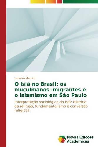 O Isla No Brasil: OS Muculmanos Imigrantes E O Islamismo Em Sao Paulo (Paperback)