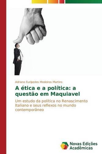 A Etica E a Politica: A Questao Em Maquiavel (Paperback)