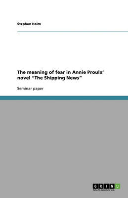The Meaning of Fear in Annie Proulx' Novel 'The Shipping News' (Paperback)
