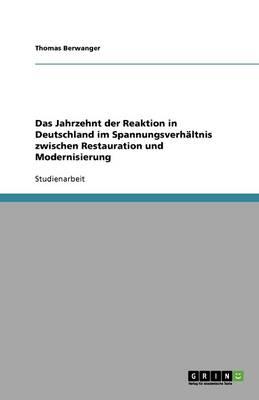 Das Jahrzehnt Der Reaktion in Deutschland Im Spannungsverh ltnis Zwischen Restauration Und Modernisierung (Paperback)
