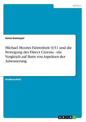 Michael Moores Fahrenheit 9/11 Und Die Bewegung Des Direct Cinema - Ein Vergleich Auf Basis Von Aspekten Der Adressierung (Paperback)