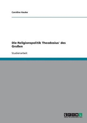 Die Religionspolitik Theodosius' Des Groen (Paperback)