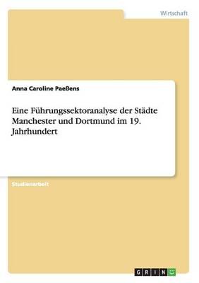 Eine Fuhrungssektoranalyse Der Stadte Manchester Und Dortmund Im 19. Jahrhundert (Paperback)
