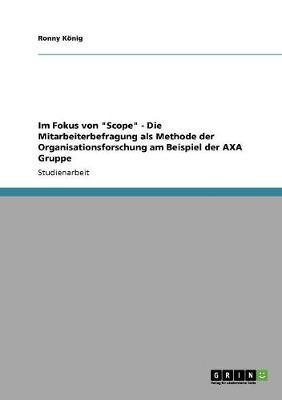 """Im Fokus Von """"Scope"""" - Die Mitarbeiterbefragung ALS Methode Der Organisationsforschung Am Beispiel Der Axa Gruppe (Paperback)"""