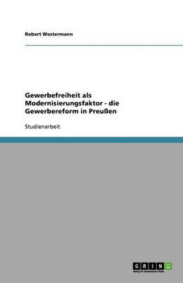 Gewerbefreiheit ALS Modernisierungsfaktor - Die Gewerbereform in Preuen (Paperback)