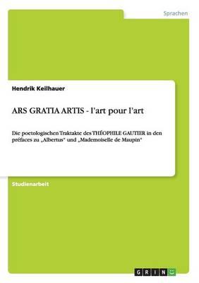 Ars Gratia Artis - L'Art Pour L'Art (Paperback)