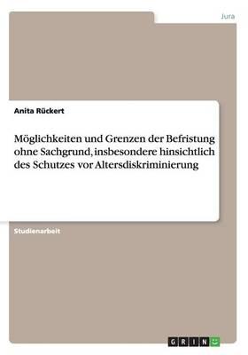 Moeglichkeiten Und Grenzen Der Befristung Ohne Sachgrund, Insbesondere Hinsichtlich Des Schutzes VOR Altersdiskriminierung (Paperback)