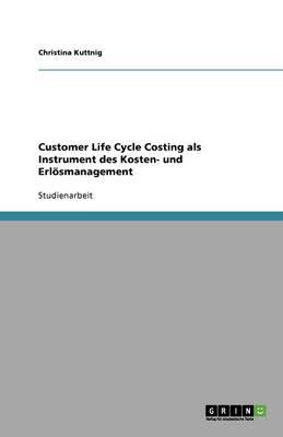 Customer Life Cycle Costing ALS Instrument Des Kosten- Und Erlosmanagement (Paperback)