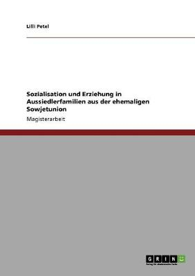Sozialisation Und Erziehung in Aussiedlerfamilien Aus Der Ehemaligen Sowjetunion (Paperback)