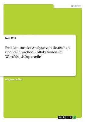 """Eine Kontrastive Analyse Von Deutschen Und Italienischen Kollokationen Im Wortfeld """"Korperteile"""" (Paperback)"""