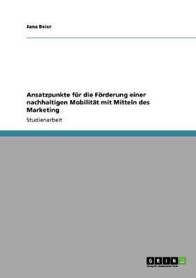 Ansatzpunkte Fur Die Forderung Einer Nachhaltigen Mobilitat Mit Mitteln Des Marketing (Paperback)
