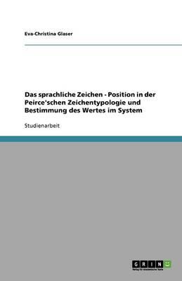 Das Sprachliche Zeichen - Position in Der Peirce'schen Zeichentypologie Und Bestimmung Des Wertes Im System (Paperback)