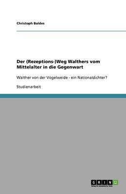 Der (Rezeptions-)Weg Walthers Vom Mittelalter in Die Gegenwart (Paperback)