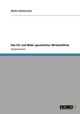 Das Fur Und Wider Gesetzlicher Mindestloehne (Paperback)