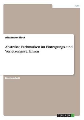 Abstrakte Farbmarken Im Eintragungs- Und Verletzungsverfahren (Paperback)