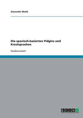 Die Spanisch-Basierten Pidgins Und Kreolsprachen (Paperback)