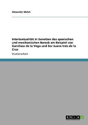 Intertextualitat in Sonetten Des Spanischen Und Mexikanischen Barock Am Beispiel Von Garcilaso de la Vega Und Sor Juana Ines de la Cruz (Paperback)