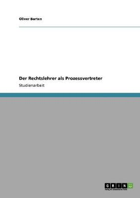 Der Rechtslehrer ALS Prozessvertreter (Paperback)