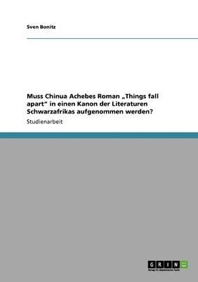 """Muss Chinua Achebes Roman """"Things Fall Apart"""" in Einen Kanon Der Literaturen Schwarzafrikas Aufgenommen Werden? (Paperback)"""