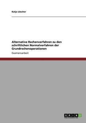 Alternative Rechenverfahren Zu Den Schriftlichen Normalverfahren Der Grundrechenoperationen (Paperback)