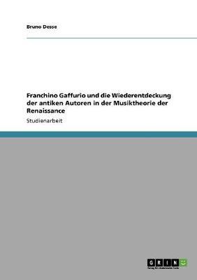 Franchino Gaffurio Und Die Wiederentdeckung Der Antiken Autoren in Der Musiktheorie Der Renaissance (Paperback)