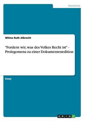 Fordern Wir, Was Des Volkes Recht Ist - Prolegomena Zu Einer Dokumentenedition (Paperback)