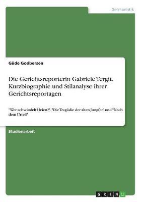 Die Gerichtsreporterin Gabriele Tergit. Kurzbiographie Und Stilanalyse Ihrer Gerichtsreportagen (Paperback)