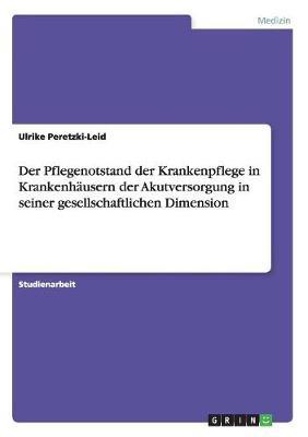 Der Pflegenotstand Der Krankenpflege in Krankenhausern Der Akutversorgung in Seiner Gesellschaftlichen Dimension (Paperback)