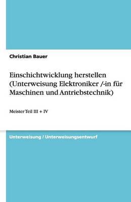 Einschichtwicklung Herstellen (Unterweisung Elektroniker /-In Fur Maschinen Und Antriebstechnik) (Paperback)