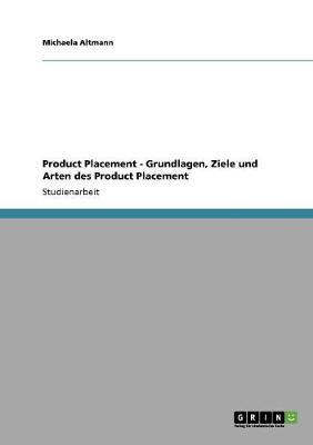 Product Placement - Grundlagen, Ziele Und Arten Des Product Placement (Paperback)