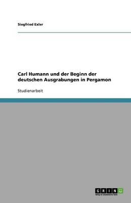 Carl Humann Und Der Beginn Der Deutschen Ausgrabungen in Pergamon (Paperback)