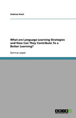 What Are Language Learning Strategies and How Can They Contribute to a Better Learning? (Paperback)
