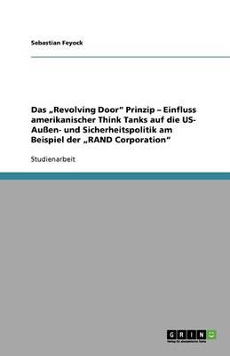 """Das """"Revolving Door Prinzip - Einfluss Amerikanischer Think Tanks Auf Die Us- Auen- Und Sicherheitspolitik Am Beispiel Der """"Rand Corporation (Paperback)"""