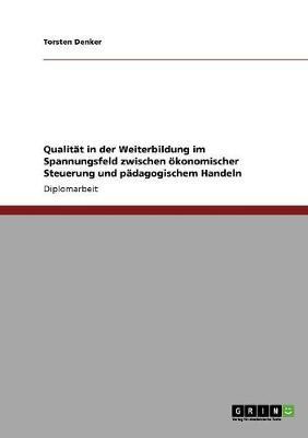 Qualitat in Der Weiterbildung Im Spannungsfeld Zwischen Okonomischer Steuerung Und Padagogischem Handeln (Paperback)