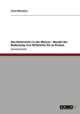 Das Reitermotiv in Der Malerei - Wandel Der Bedeutung Vom Mittelalter Bis Zu Picasso (Paperback)