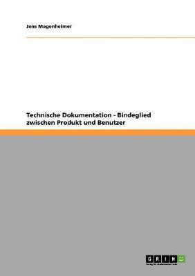 Technische Dokumentation - Bindeglied Zwischen Produkt Und Benutzer (Paperback)