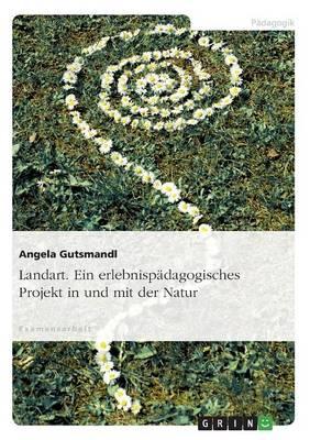 Landart. Ein Erlebnispadagogisches Projekt in Und Mit Der Natur (Paperback)