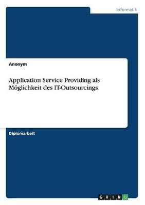 Application Service Providing ALS Moglichkeit Des It-Outsourcings (Paperback)