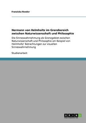 Hermann Von Helmholtz Im Grenzbereich Zwischen Naturwissenschaft Und Philosophie (Paperback)
