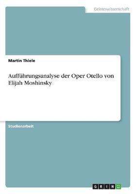 Auffuhrungsanalyse Der Oper Otello Von Elijah Moshinsky (Paperback)