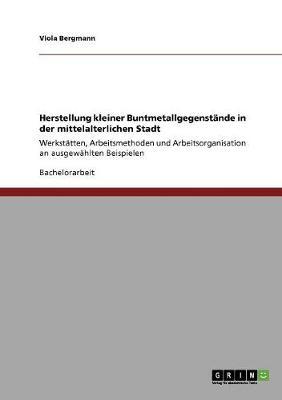 Herstellung Kleiner Buntmetallgegenstande in Der Mittelalterlichen Stadt (Paperback)