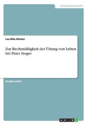 Zur Rechtmaigkeit Der Totung Von Leben Bei Peter Singer (Paperback)