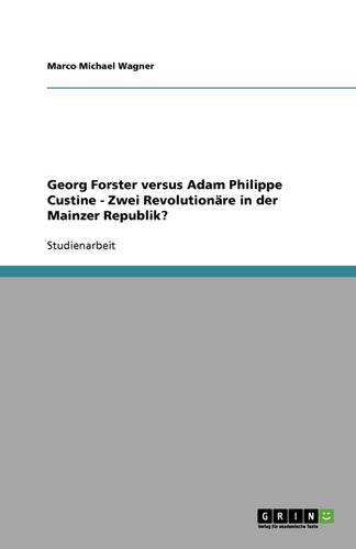 Georg Forster Versus Adam Philippe Custine - Zwei Revolution re in Der Mainzer Republik? (Paperback)